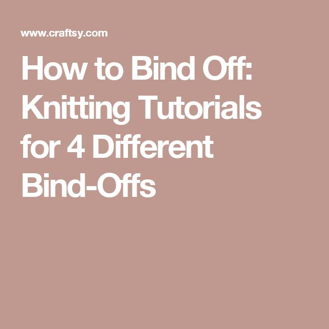 How to Bind Off: Knitting Tutorials for 4 Different Bind-Offs