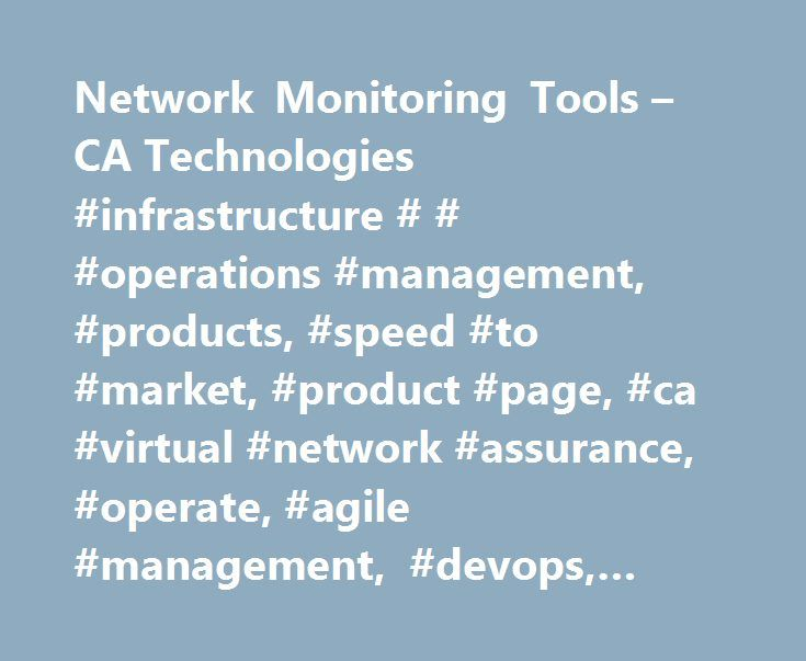 Network Monitoring Tools – CA Technologies #infrastructure # # #operations #management, #products, #speed #to #market, #product #page, #ca #virtual #network #assurance, #operate, #agile #management, #devops, #agile #operations, #virtual #network #assurance http://nebraska.remmont.com/network-monitoring-tools-ca-technologies-infrastructure-operations-management-products-speed-to-market-product-page-ca-virtual-network-assurance-operate-agile-management/  # CA Virtual Network Assurance, Network…