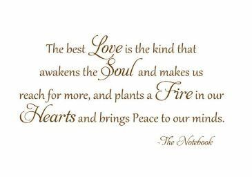 """""""The best love is the kind that awakens the soul, that makes us reach for more, that plants a fire in our hearts, and brings peace to our minds."""" -so beautiful"""