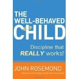 The Well-Behaved Child: Discipline that Really Works! (Hardcover)By John Rosemond