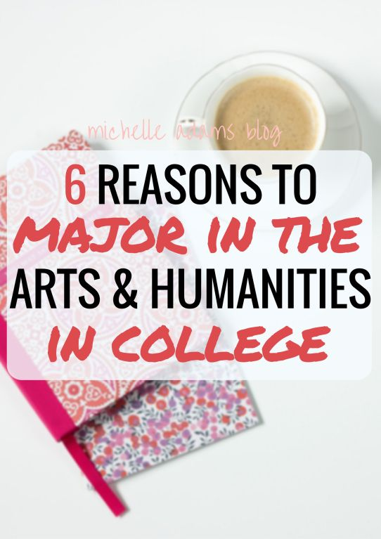 6 Reasons to Change Your College Major to Major in Arts and Humanities in College - Michelle Adams Blog