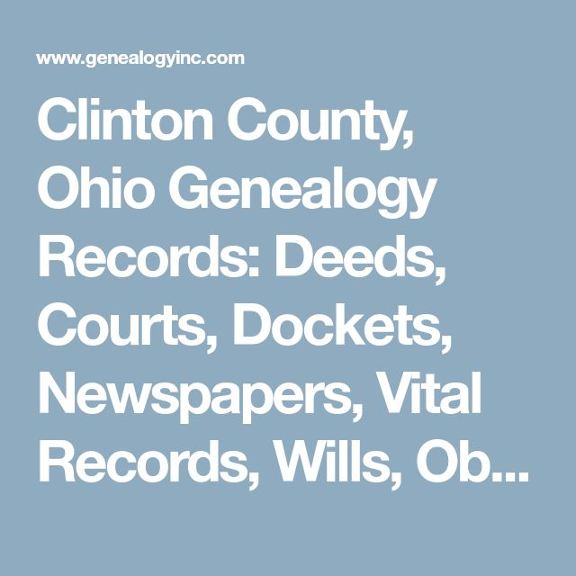 Clinton County, Ohio Genealogy Records: Deeds, Courts, Dockets, Newspapers, Vital Records, Wills, Obituaries & More