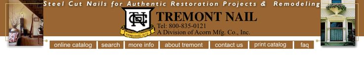 Tremont Nail Company 800-842-0560 - Steel Cut Nails for Authentic Restoration Projects and Remodeling