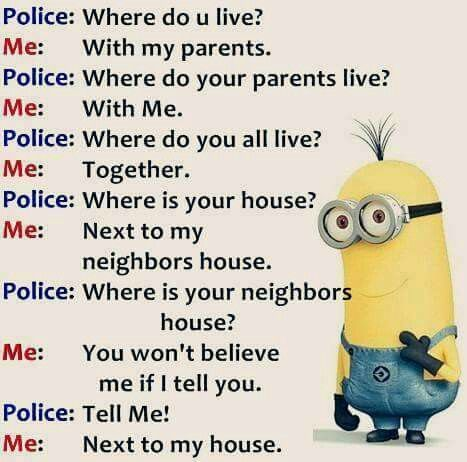 Police: Where do you live? Me: With my parents.