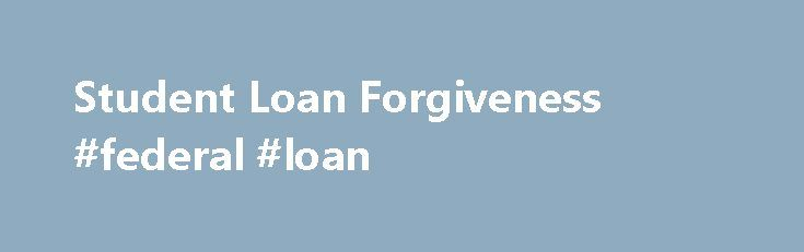 Student Loan Forgiveness #federal #loan http://loans.nef2.com/2017/05/02/student-loan-forgiveness-federal-loan/  #loan forgiveness # Student Loan Forgiveness You must repay your loans even if you don't complete your education, can't find a job related to your program of study, or are unhappy with the education you paid for with your loan. …  Read more