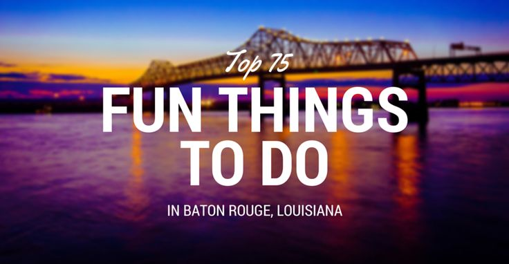 75+ Fun Things to Do in Baton Rouge, Louisiana (LA)