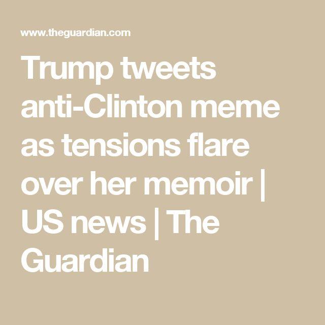 Trump tweets anti-Clinton meme as tensions flare over her memoir   US news   The Guardian