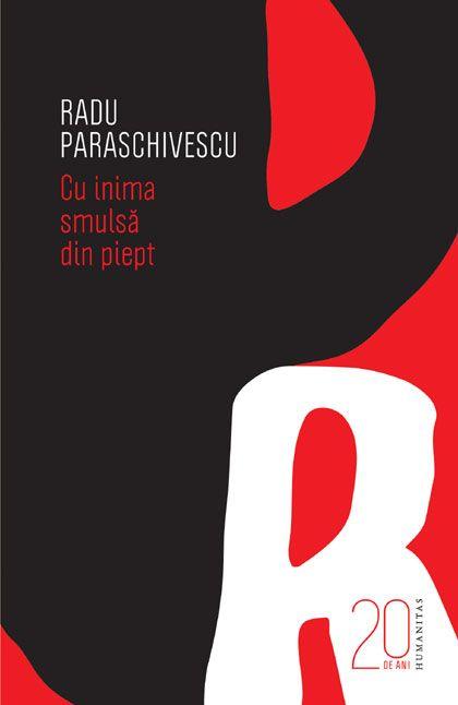 Cu inima smulsă din piept - Radu Paraschivescu