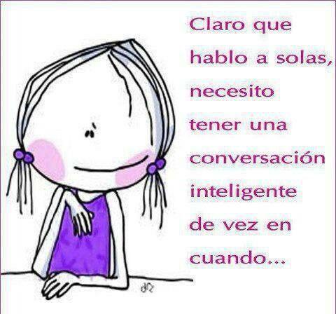 Ho yeaa!!! ya sé porque vivo hablando a solas, y yo que pensaba que estaba medio loca ;)