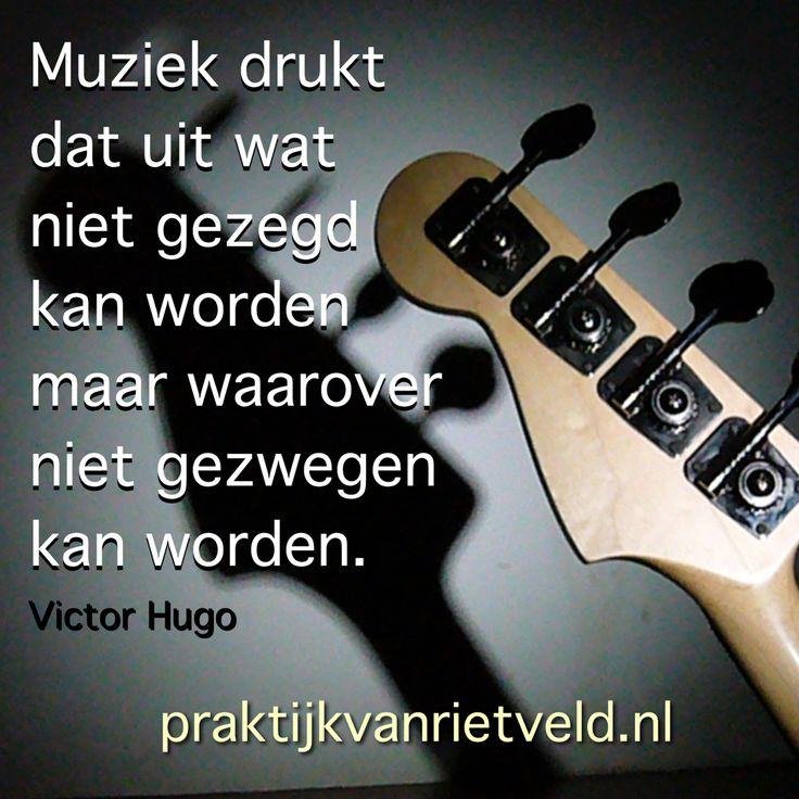 Muziek drukt dat uit wat niet gezegd kan worden maar waarover niet gezwegen kan worden. - Victor Hugo