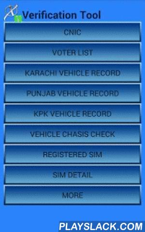 Verification Tool  Android App - playslack.com , CoderXs Verification Tool is an application consist of Eight Verifications, searching, and checking tools.1- NADRA Verification : This tool will search and verify the National Identity Cards database of Pakistani People.2- VOTER LIST : This tool will search for your Electoral Roll.3- Karachi Vehicle Verification : This tool will search the database of all the vehicles registered in Karachi. Never buy a car or motorcycle before verifying if it…