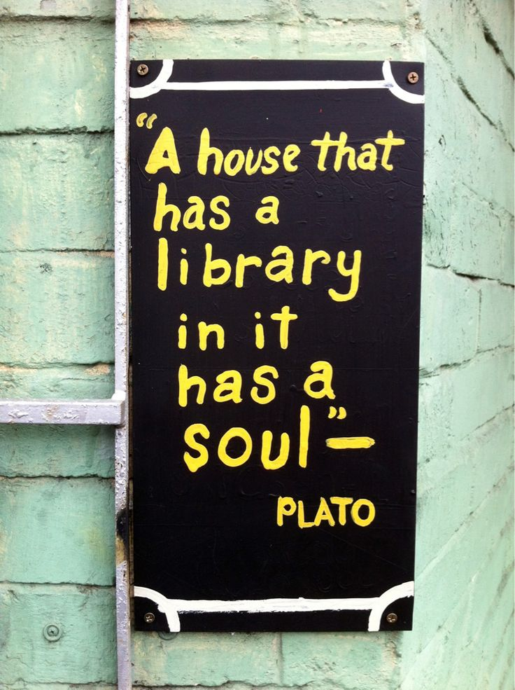 """A house that has a library in it has a soul""  -Plato  (source: carlosterly)"