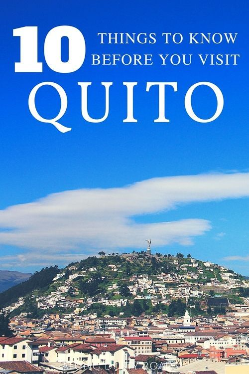 10 Things to Know Before You Visit Quito