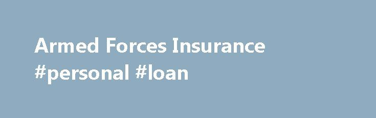 Armed Forces Insurance #personal #loan http://italy.remmont.com/armed-forces-insurance-personal-loan/  #military car insurance # Auto Insurance Armed Forces Insurance agents will work closely with our select partner companies to find an affordable auto policy that fits your needs. All auto insurance coverages are subject to policy provisions, state requirements and applicable endorsements. Types of Auto Insurance Coverage Auto Liability Coverage Pays for the damage if you are legally…