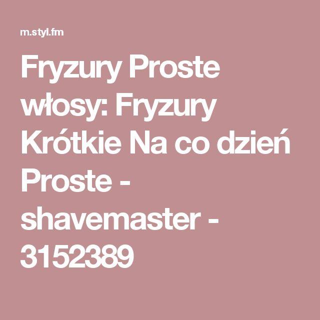 Fryzury  Proste włosy: Fryzury Krótkie Na co dzień Proste - shavemaster - 3152389