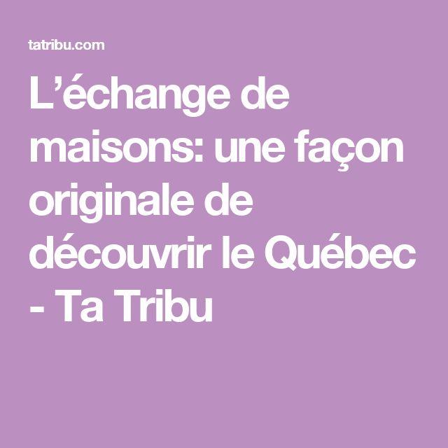 L'échange de maisons: une façon originale de découvrir le Québec - Ta Tribu