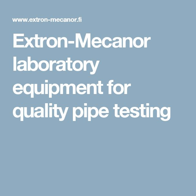 Extron-Mecanor laboratory equipment for quality pipe testing