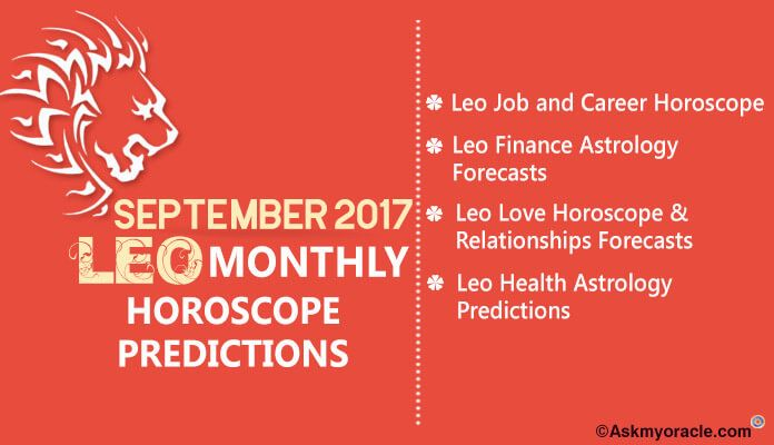 September 2017 Leo Monthly Horoscope for love, health, finance and career. 2017 Leo Horoscope Predications based on astrology in relation with the zodiac.