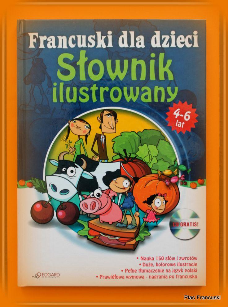 KSIĄŻKA - PREZENT DLA TWOJEGO DZIECKA w księgarni PLAC FRANCUSKI- FRANCUSKI DLA DZIECI. SŁOWNIK ILUSTROWANY DLA DZIECI 4-6 LAT + CD Ciekawe wsparcie nauki języka francuskiego dla najmłodszych. Duże ilustracje oraz podstawowe grupy tematyczne. Plus za CD z poprawną wymową pozwalające na naukę z dzieckiem nie znając francuskiego.