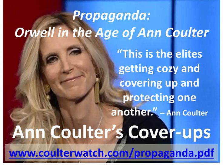 """Essay: """"Ann Coulter's Cover-ups"""" at http://wp.me/p4jHFp-4F.  Ann Coulter is becoming ever more brazen in her commentary, condemning elites for """"covering up and protecting one another,"""" when Coulter has herself been a recipient of and participant in any number of cover-ups.  See the new exposé on Coulter for more details. This free 245-page PDF book – Propaganda: Orwell in the Age of Ann Coulter – is available at www.coulterwatch.com/propaganda.pdf."""