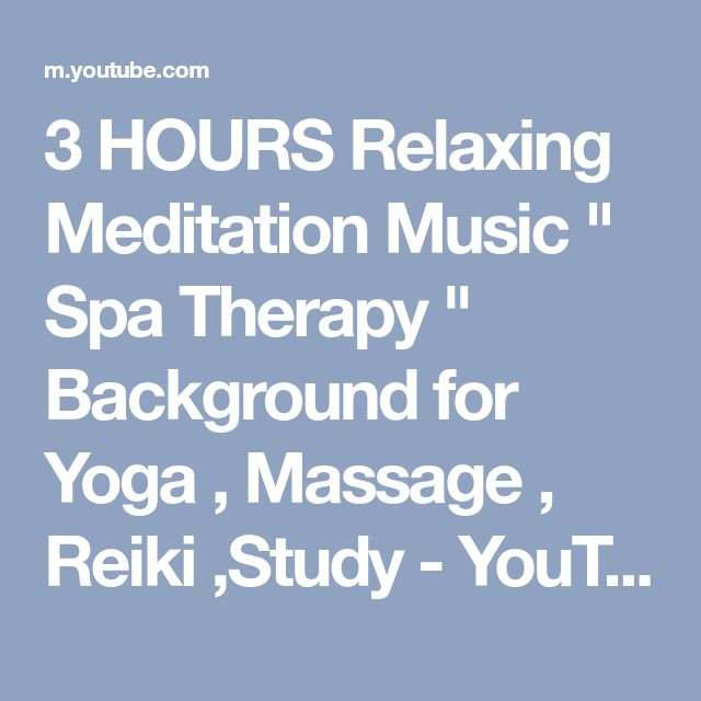"""3 HOURS Relaxing Meditation Music """" Spa Therapy """" Background for Yoga , Massage , Reiki ,Study - YouTube"""