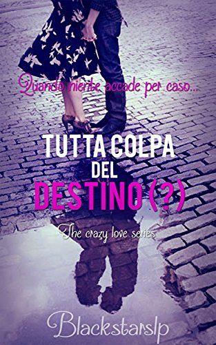 Tutta colpa del destino (?): Quando niente accade per caso... (The crazy love series Vol. 1)