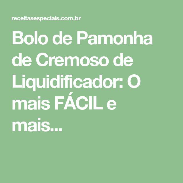 Bolo de Pamonha de Cremoso de Liquidificador: O mais FÁCIL e mais...