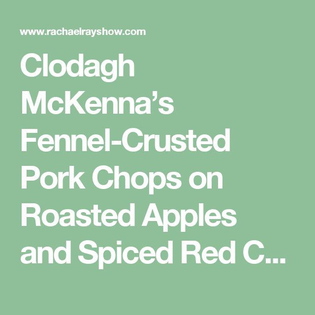 Clodagh McKenna's Fennel-Crusted Pork Chops on Roasted Apples and Spiced Red Cabbage Recipe