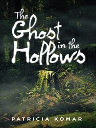 "Friendly ghost helps teens stand up to bullying in Patricia Komar's new book ""The Ghost in the Hollows"""