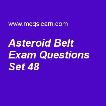 Practice test on asteroid belt, general knowledge quiz 48 online. Practice GK exam's questions and answers to learn asteroid belt test with answers. Practice online quiz to test knowledge on asteroid belt, kuiper belt, world tourism organization, food and agriculture organization, international court of justice worksheets. Free asteroid belt test has multiple choice questions as thing fall from space and hits ground is considered as, answers key with choices as meteoroid, asteroid...