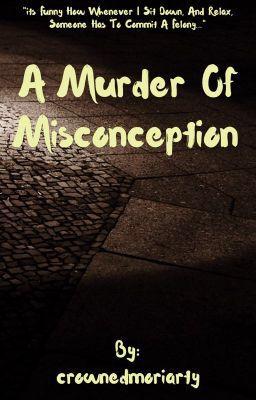 A Murder Of Misconception  (on Wattpad) http://w.tt/1Rd5qzE #Mystery / Thriller #amwriting #wattpad