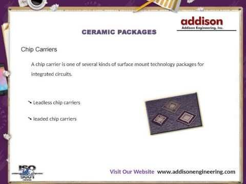 ceramic packages-Kyocera and NTK manufactured ceramic packages and metal alloy lids. we are suppliers of Side braze, pin grid array, chip carriers, flatpacks, headers, cerdip . For more info, please visit : http://www.addisonengineering.com/