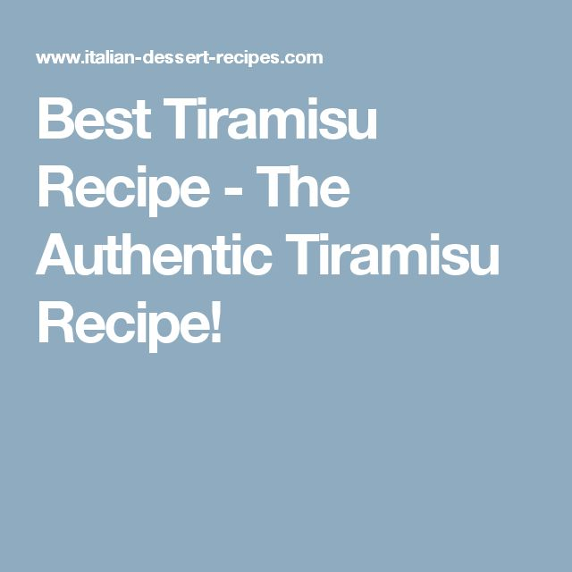 Best Tiramisu Recipe - The Authentic Tiramisu Recipe!