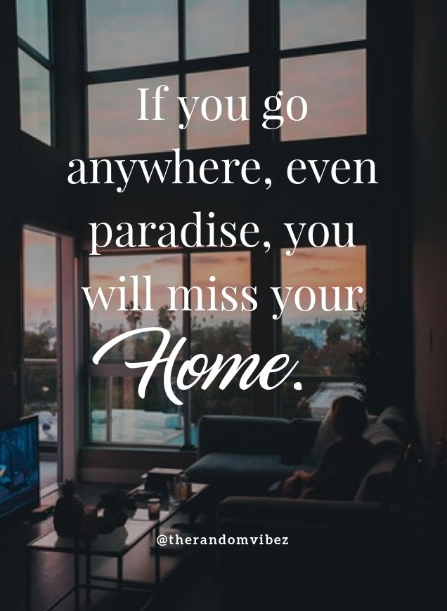 110 Home Quotes And Missing Home Quotes For Homesick People Motivational Quotes For Love Homesick Quotes Missing Home Quotes