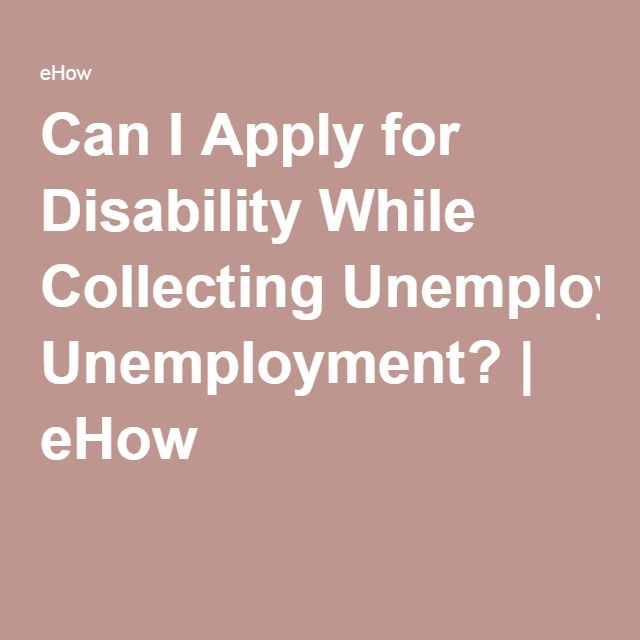 Can I Apply for Disability While Collecting Unemployment? | eHow