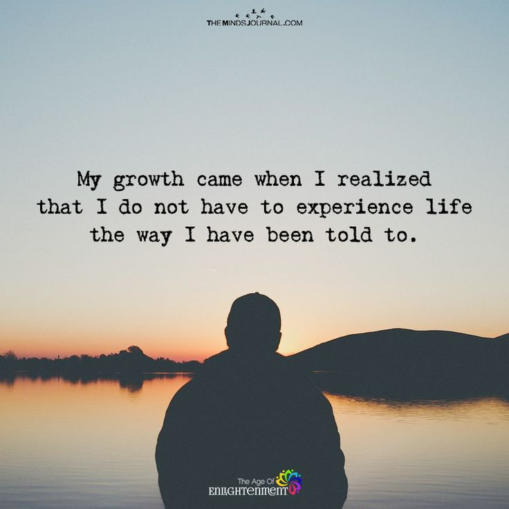 My Growth Came When I Realized To Experience life In My Own Way - https://themindsjournal.com/growth-came-realized-experience-life-way/
