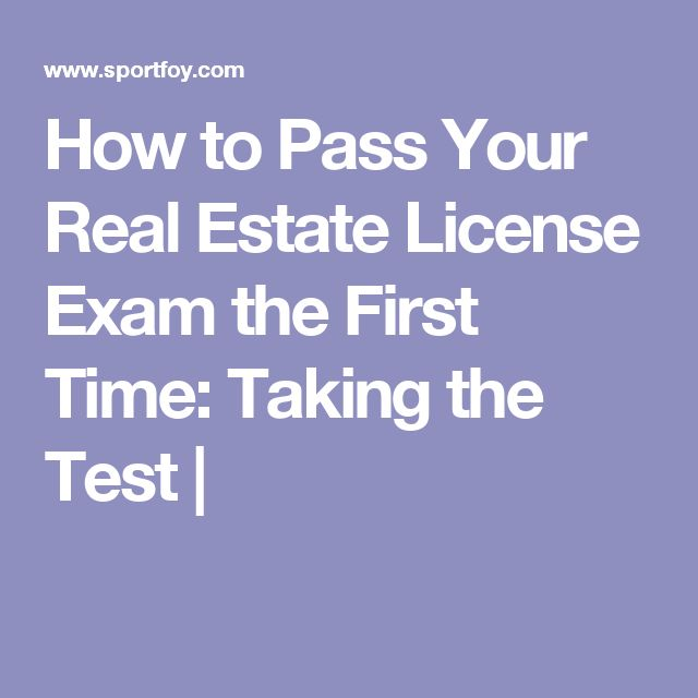 How to Pass Your Real Estate License Exam the First Time: Taking the Test |