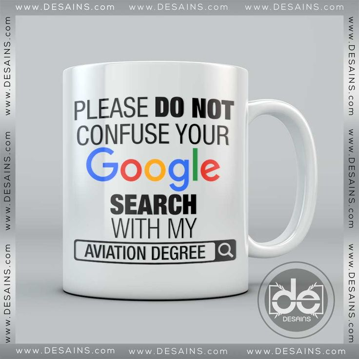 Coffee Mugs Confuse Your Google Search With My Aviation Degree Mug