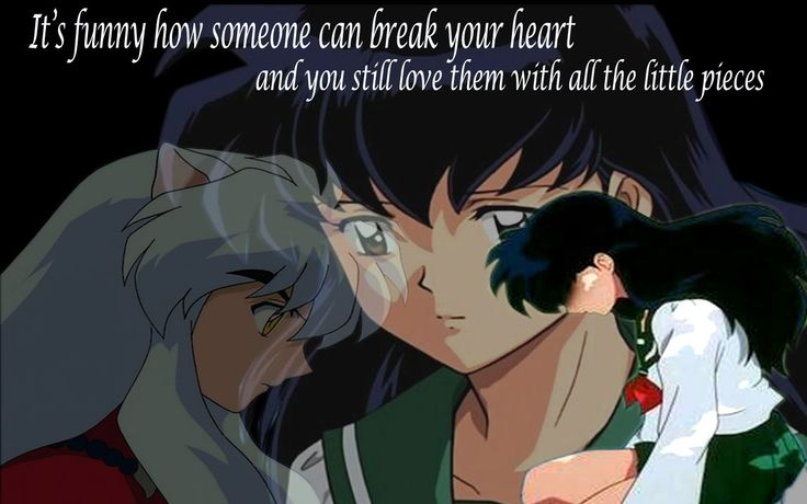 Inuyasha <<<< Well, I guess I was overdue for a meltdown of the feels anyway...