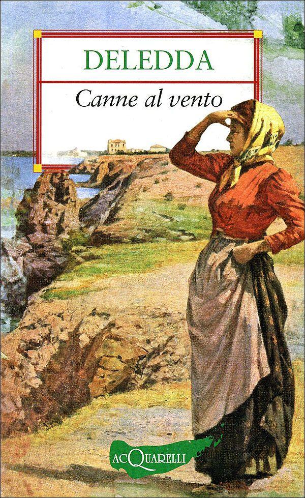 Grazia Deledda : Canne al vento_1913 «Sì, siamo esattamente come le canne al vento. Noi siamo le canne e la sorte il vento» (Grazia Deledda)