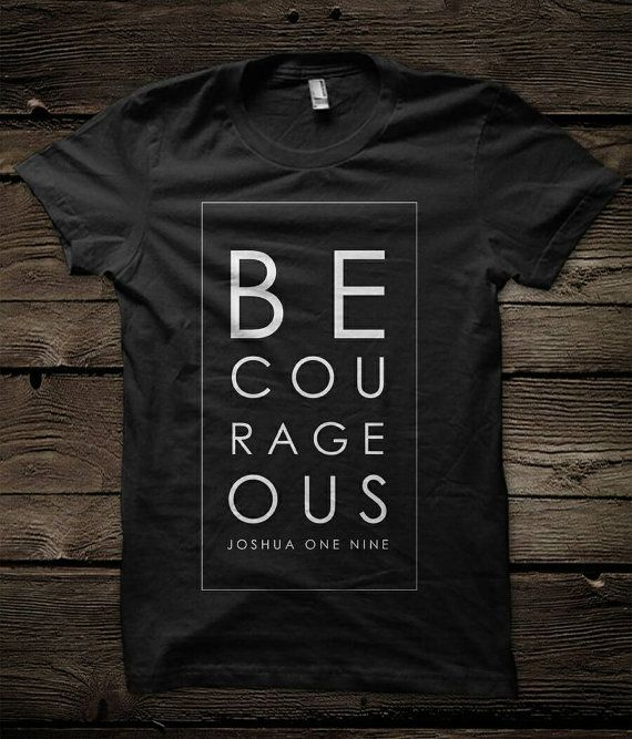 Be Courageous Joshua 1:9 tshirt - Christian Shirts - Graphic Tee - Tshirt - Tops - Trendy Religious shirts - Motivational Tee -