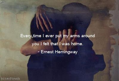 Every time I ever put my arms around you I felt that I was home. // Bits of Truth... all quotes