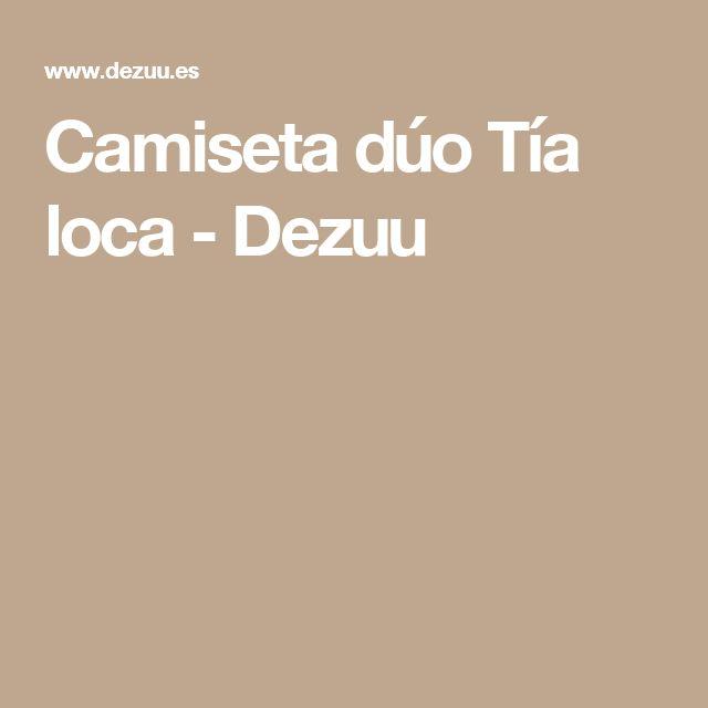 Camiseta dúo Tía loca - Dezuu