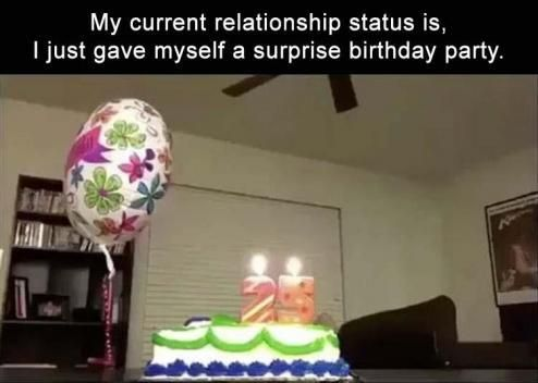 My current relationship status is, I just gave myself a surprise birthday party.: more funny pictures @ http://fartinvite.com/