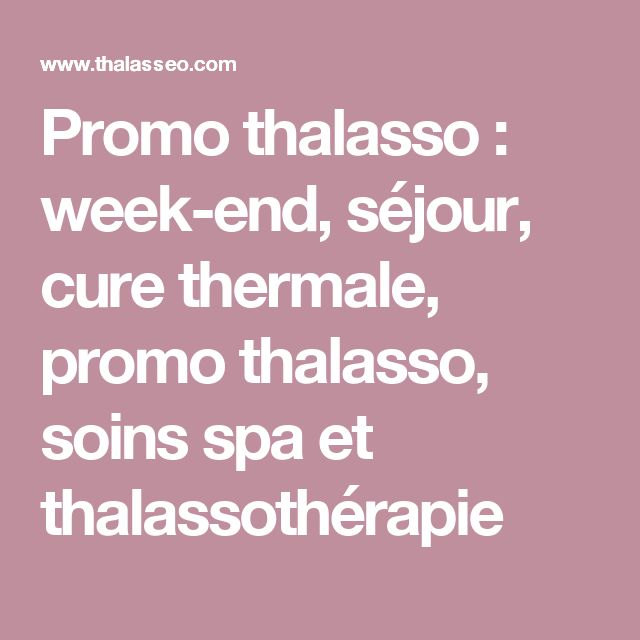 Promo thalasso : week-end, séjour, cure thermale, promo thalasso, soins spa et thalassothérapie