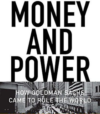 Money and Power: How Goldman Sachs Came to Rule the World PDF