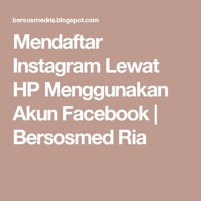 Mendaftar Instagram Lewat HP Menggunakan Akun Facebook   Bersosmed Ria