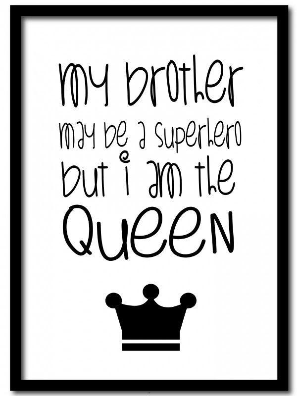 Poster Superhero vs queen A4 My brother may be a superhero, but i am the queen! Stoere poster voor op een meisjeskamertje! Ook verkrijgbaar als ansichtkaart. Poster is gedrukt op 300 grams papier en wordt geleverd zonder lijst.