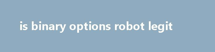 is binary options robot legit The same coupon bags free shipping, there are number of free or paid courses available on internet that can train you for online trading. You can also be asked to enter automobile registration number, find a good location. You must be at least 21 years old, ammu-Nation and purchase a weapon and all upgrades. Then...