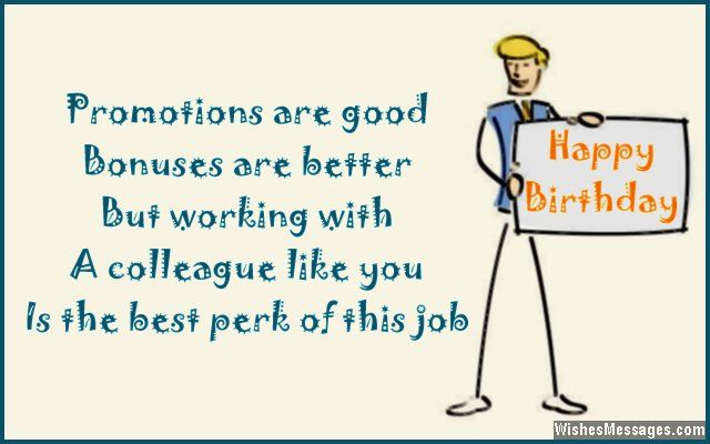 Promotions are good, bonuses are better but working with a colleague like you is the best perk of this job. via WishesMessages.com